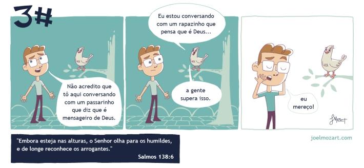 Menino diz: Não acredito que tô aqui conversando com um passarinho que diz que é mensageiro de Deus. Passarinho responde: Eu estou conversando com um rapazinho que pensa que é Deus... a gente supera isso. Menino suspira: Eu mereço!